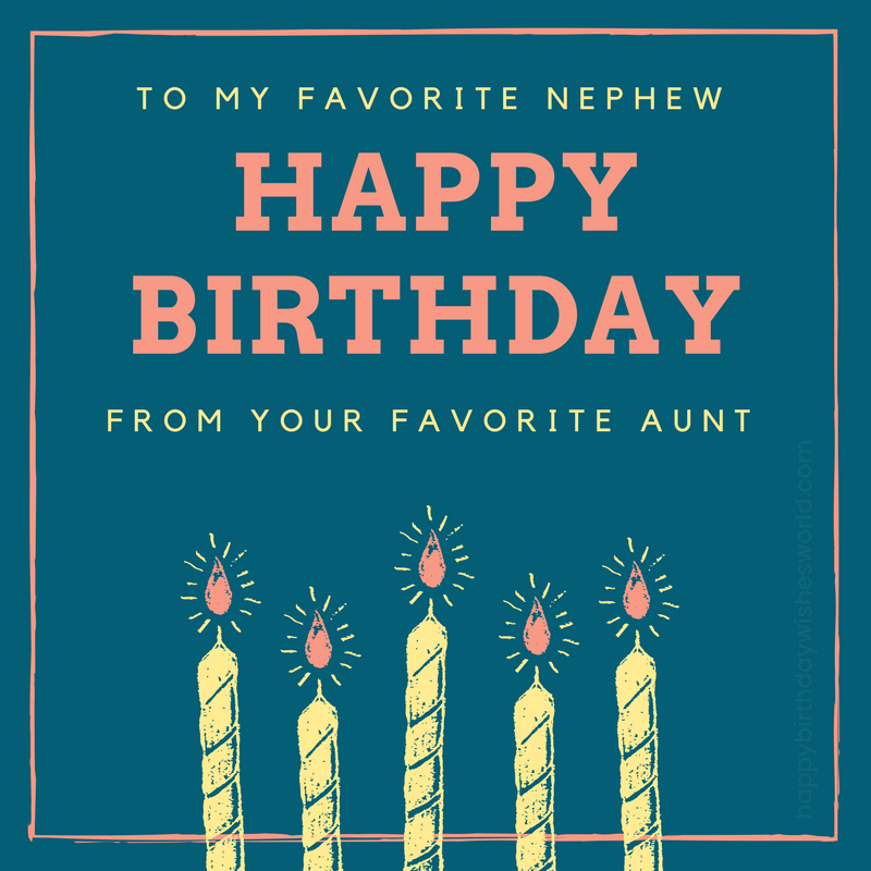 To my favorite nephew happy birthday from your favorite aunt