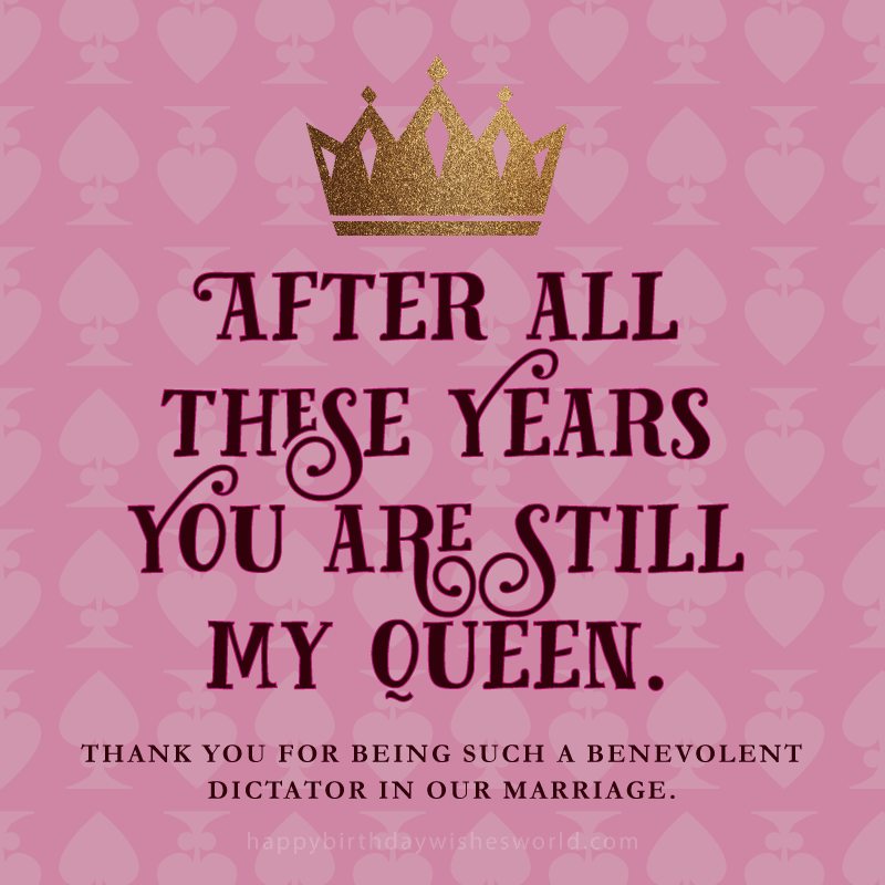 Birthday wishes for your wife - Still my queen