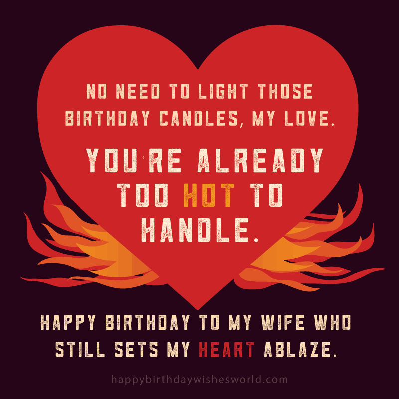 happy birthday to my wife who still sets my heart ablaze