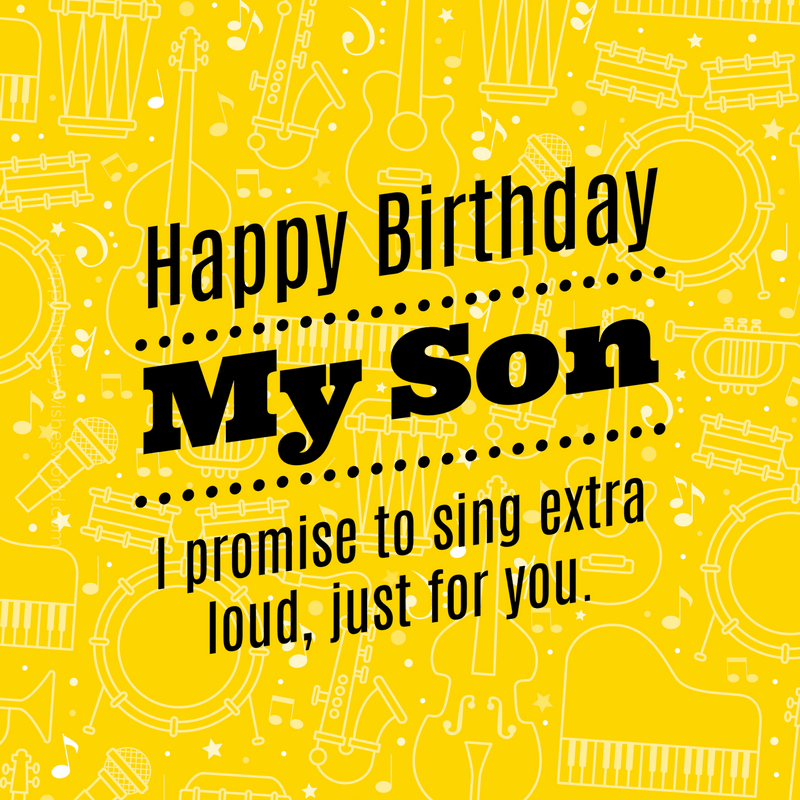 Happy Birthday My Son I Promise To Sing Extra Loud Just For You