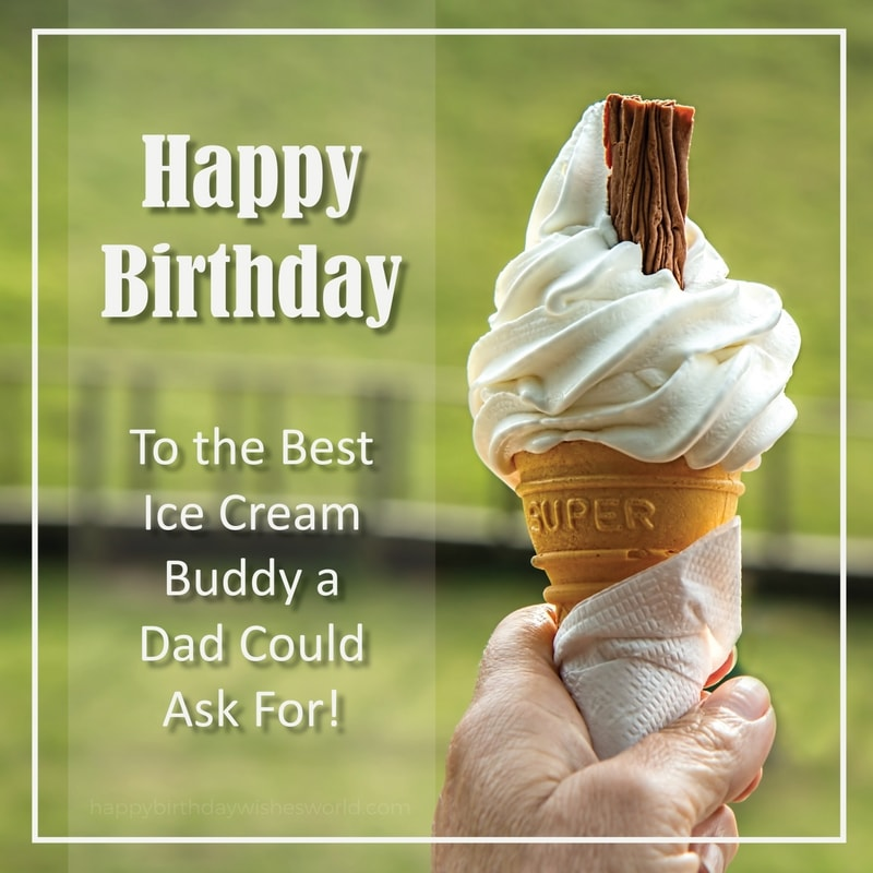 Happy birthday to the best ice cream buddy a dad could ask for