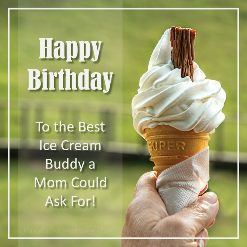Happy birthday to the best ice cream buddy a mom could ask for