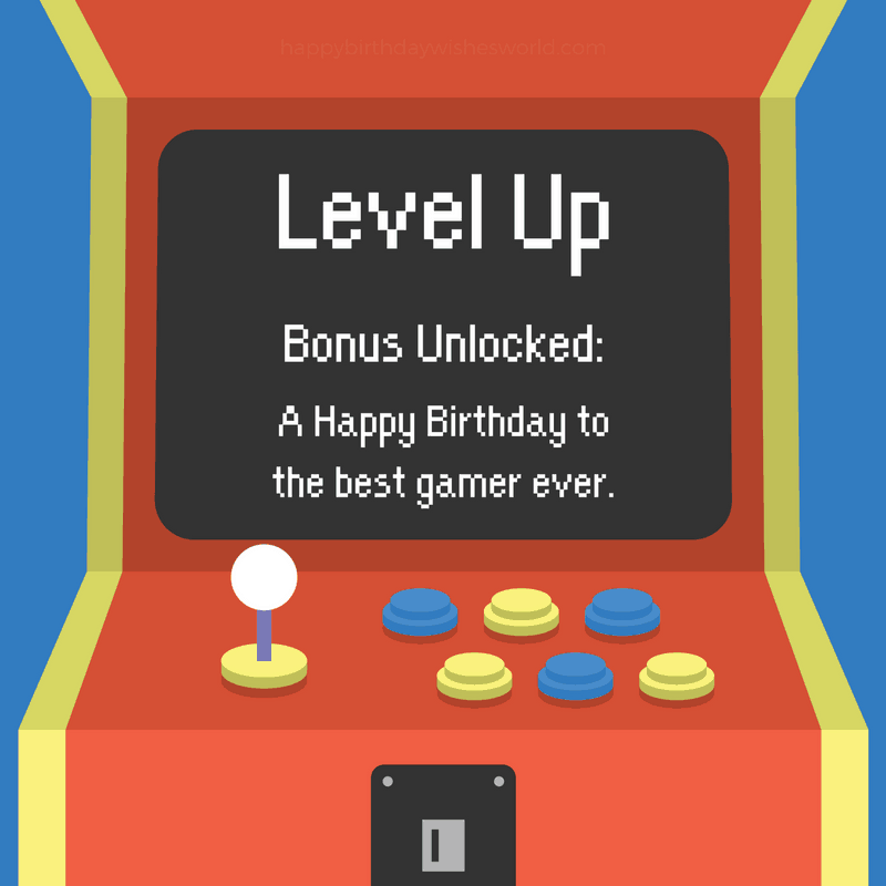 Level up Bonus unlocked: A happy birthday to the best gamer ever.