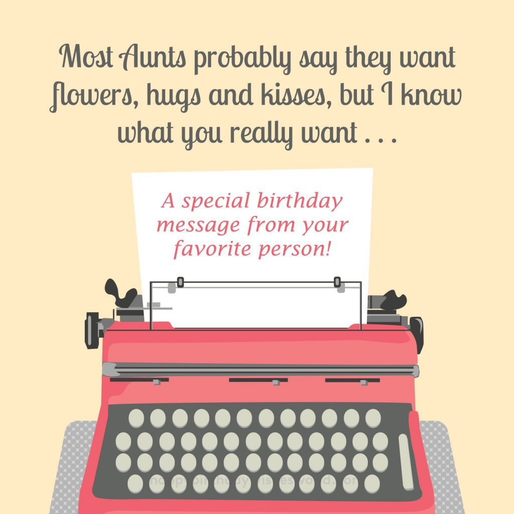Most aunts probably say they want flowers, hugs, and kisses, but I know what you really want... A special birthday message from your favorite person!