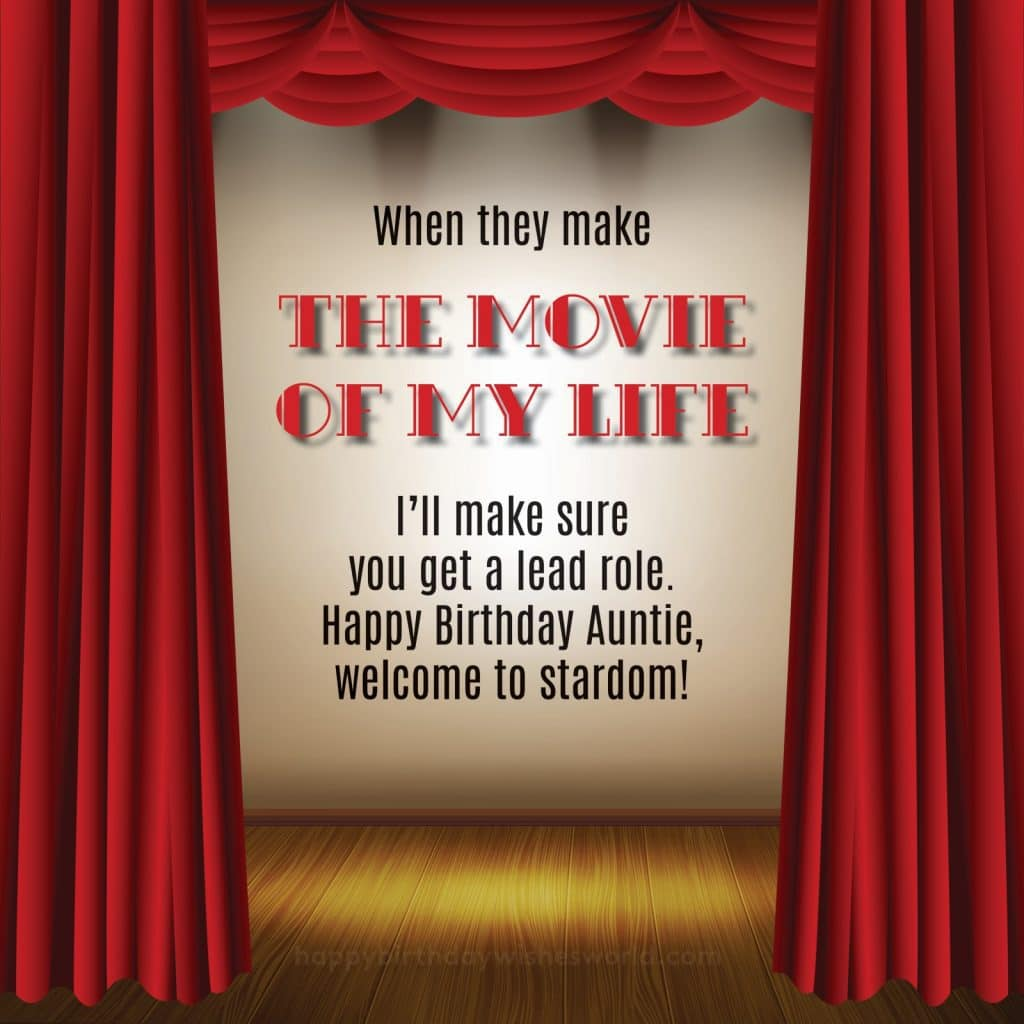 When they make the movie of my life I'll make sure you get a lead role. Happy birthday auntie, welcome to stardom!
