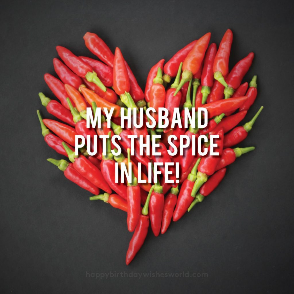 My husband puts the spice in life!