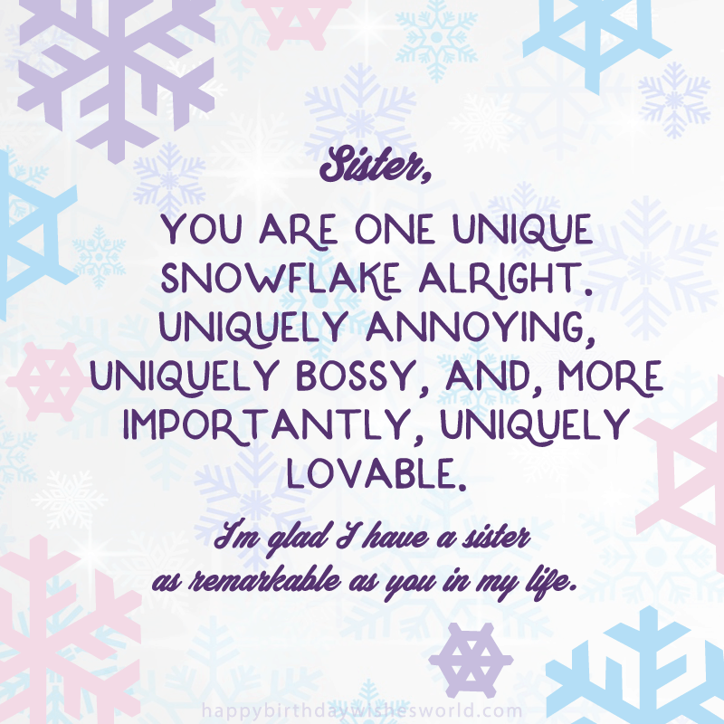 Sister You Are One Unique Snowflake Alright Uniquely Annoying Bossy And
