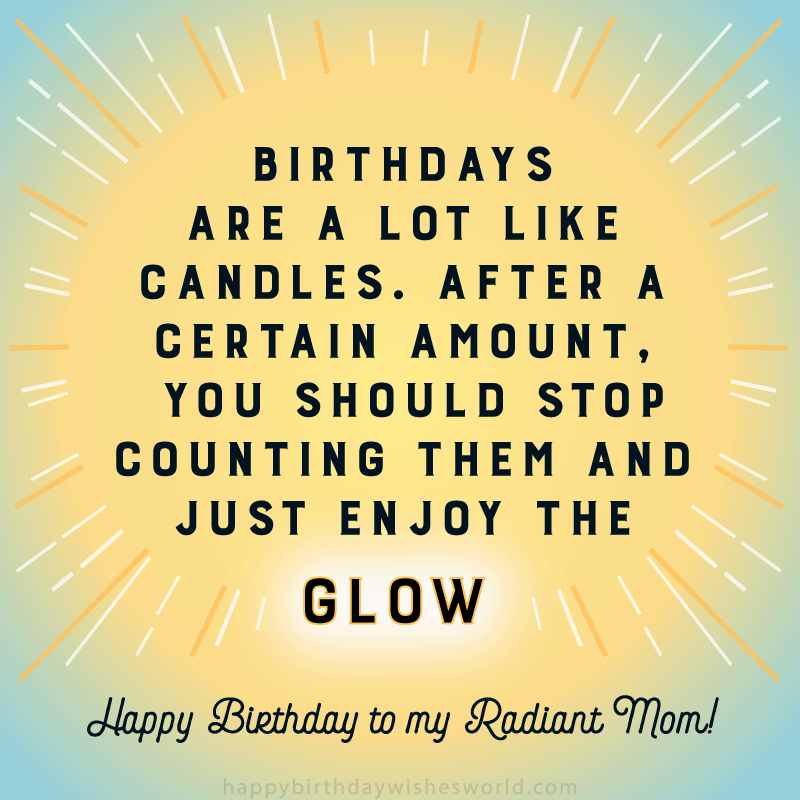 210 ways to say happy birthday mom funny and heartfelt wishes birthdays are a lot like candles after a certain amount you should stop counting m4hsunfo
